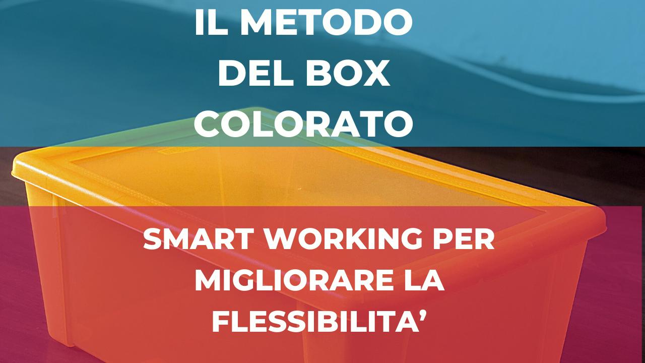 Smart Working per migliorare la flessibilità: Il metodo del box colorato