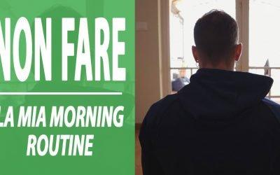 Non fare la mia Morning Routine